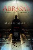 ABRASAX: COMPLOT EN EL VATICANO di MARTIN, MARCEL