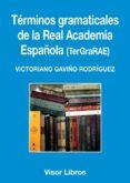 TERMINOS GRAMATICALES DE LA REAL ACADEMIA ESPAÑOLA di GAVIÑO RODRIGUEZ, VICTORIANO