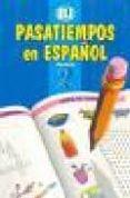 PASATIEMPOS EN ESPAÑOL 2 di VV.AA.