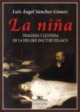 LA NIÑA: TRAGEDIA Y LEYENDA DE LA HIJA DEL DOCTOR VELASCO di SANCHEZ GOMEZ, LUIS ANGEL