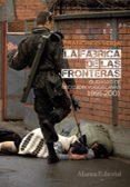 LA FABRICA DE LAS FRONTERAS: GUERRAS DE SECESION YUGOSLAVAS 1991- 2001 de VEIGA, FRANCISCO