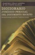 DICCIONARIO JURIDICO-PERICIAL DEL DOCUMENTO ESCRITO di VIÑALS CARRERA, FRANCISCO  PUENTE BALSELLS, M LUZ