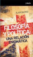 FILOSOFIA Y POLITICA: UNA RELACION ENIGMATICA de BADIOU, ALAIN