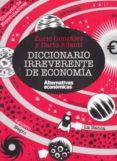 DICCIONARIO IRREVERENTE DE ECONOMÍA di GONZALEZ, ENRIC  ADANTI, DARIO