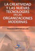 LA CREATIVIDAD Y LAS NUEVAS TECNOLOGIAS EN LAS ORGANIZACIONES MOD ERNAS di MENCHEN BELLON, FRANCISCO