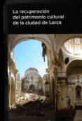 LA RECUPERACIÓN DEL PATRIMONIO CULTURAL DE LA CIUDAD DE LORCA di VV.AA.