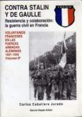 CONTRA STALIN Y DE GAULLE:  VOL. FRANCESES EN LAS WAFFEN SS (1943 - 1945) di JURADO CABALLERO, CARLOS