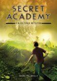 SECRET ACADEMY 5:LA ULTIMA MISION de PALMIOLA, ISAAC
