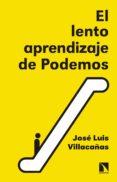 EL LENTO APRENDIZAJE DE PODEMOS di VILLACAÑAS, JOSE LUIS