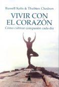 VIVIR CON EL CORAZON: COMO CULTIVAR COMPASION CADA DIA di CHODRON, THUBTEN