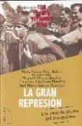LA GRAN REPRESION: LOS AÑOS DEL PLOMO DEL FRANQUISMO di ALVARO, MANUEL