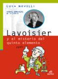 LAVOISIER Y EL MISTERIO DEL QUINTO ELEMENTO (COLECCION VIDAS GENI ALES DE LA CIENCIA) di NOVELLI, LUCA