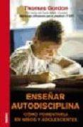 ENSEÑAR AUTODISCIPLINA: COMO FOMENTARLA EN NIÑOS Y ADOLESCENTES di GORDON, THOMAS