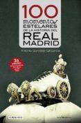 100 Momentos Estelares De La Historia Del Real Madrid - Lectio
