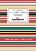 LA SAL SOBRE LA NIEVE: ANTOLOGIA POETICA 1982-2017 di MORA, ANGELES