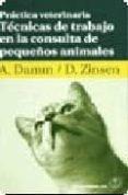 PRACTICA VETERINARIA: TECNICAS DE TRABAJO EN LA CONSULTA DE PEQUE ÑOS ANIMALES di DAMM, A.