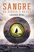 LEGADO REAL (SANGRE DE DIOSES Y REYES 1) di HERMAN, ELEANOR
