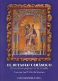 El Retablo Ceramico: Devociones Populares De Sevilla - Universidad De Sevilla. Secretariado De Publicaciones