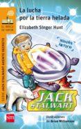 LA LUCHA POR LA TIERRA HELADA: MISION EL ARTICO (JACK STALWART) di HUNT, ELIZABETH SINGER
