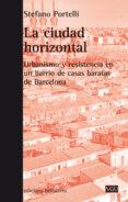 LA CIUDAD HORIZONTAL: URBANISMO Y RESISTENCIA EN UN BARRIO DE CASAS BARATAS DE BARCELONA di PORTELLI, STEFANO