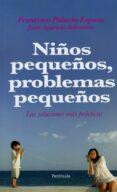 NIÑOS PEQUEÑOS, PROBLEMAS PEQUEÑOS: LAS SOLUCIONES MAS PRACTICAS de PALACIO ESPASA, FRANCISCO  APARICIO BELMONTE, JUAN