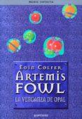 ARTEMIS FOWL: LA VENGANZA DE OPAL di COLFER, EOIN