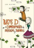 LUCAS D. EN EL CAMPAMENTO DE PRODIGIOS Y TALENTOS (LIBRO 2) di BACON, LEE