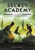 SECRET ACADEMY 2: LA JOYA DE ALEJANDRO MAGNO de PALMIOLA, ISAAC