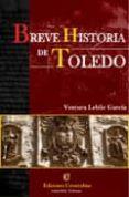 BREVE HISTORIA DE TOLEDO di LEBLIC GARCIA, VENTURA