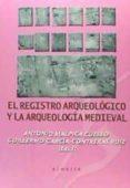 REGISTRO ARQUEOLÓGICO Y LA ARQUEOLOGÍA MEDIEVAL di VV.AA