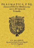 PRAGMATICA Y DECLARACION DE LOS MORISCOS MENORES DEL REYNO DE GRA NADA (ED. FACSIMIL) di VV.AA.