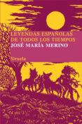 LEYENDAS ESPAÑOLAS DE TODOS LOS TIEMPOS de MERINO, JOSE MARIA