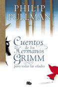 LOS CUENTOS DE LOS HERMANOS GRIMM PARA TODAS LAS EDADES de PULLMAN, PHILIP