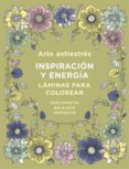 ARTE ANTIESTRES: INSPIRACION Y ENERGIA: LAMINAS PARA COLOREAR (LIBRO DE COLOREAR) di VV.AA.