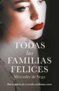 TODAS LAS FAMILIAS FELICES di VEGA, MERCEDES DE