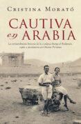 CAUTIVA EN ARABIA: LA EXTRAORDINARIA HISTORIA DE LA CONDESA MARGA D ANDURANIN, ESPIA Y AVENTURERA EN ORIENTE MEDIO di MORATO, CRISTINA
