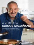9788408147473 - Arguiñano Karlos: A Mi Manera: Las Recetas Fundamentales De La Cocina Regional Española - Libro