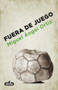FUERA DE JUEGO de ORTIZ, MIGUEL ANGEL