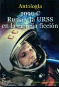 2099-C RUSIA Y LA URSS EN LA CIENCIA FICCION: ANTOLOGIA DE RELATOS DE AUTORES RUSSOS, SOVIETICOS, ESPAÑOLES Y               HISPANOAMERICANOS di VV.AA.