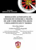 RESOLUCIÓN ALTERNATIVA DE LITIGIOS DE CONSUMO A TRAVÉS DE ADR Y ODR (DIRECTIVA 2013/11 Y REGLAMENTO (UE) Nº 524/2013) di DIAZ ALABART, SILVIA