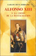 ALFONSO XIII Y LA CRISIS DE LA RESTAURACION (3ª ED.) di SECO SERRANO, CARLOS