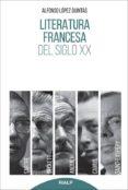 LITERATURA FRANCESA DEL SIGLO XX: SARTRE, CAMUS, SAINT-EXUPERY, ANOUILH, BECKETT. de LOPEZ QUINTAS, ALFONSO