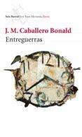 ENTREGUERRAS de CABALLERO BONALD, JOSE MANUEL