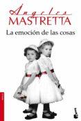 LA EMOCION DE LAS COSAS de MASTRETTA, ANGELES