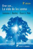 ORAR CON... LA VIDA DE LOS SANTOS de PEÑA, OSCAR A.  BENITEZ GRANDE-CABALLERO, LAUREANO J.
