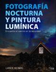 FOTOGRAFIA NOCTURNA Y PINTURA LUMINICA: ENCUENTRA EL CAMINO EN LA OSCURIDAD de KEIMIG, LANCE