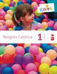 RELIGIÓN CATÓLICA 1º PRIMARIA KAIRÉ SAVIA de VV.AA