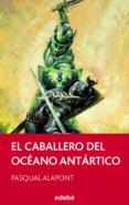 EL CABALLERO DEL OCEANO ANTARTICO de ALAPONT, PASQUAL