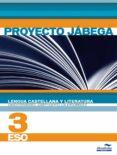 LENGUA CASTELLANA Y LITERATURA 3 ESO PROYECTO JÁBEGA di VV.AA.