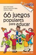 66 JUEGOS POPULARES PARA EDUCAR de JURADO, JUAN JOSE  LOPEZ DE LA NIETA MORENO, MANUEL  YAGÜE SANZ, VICTORIANO